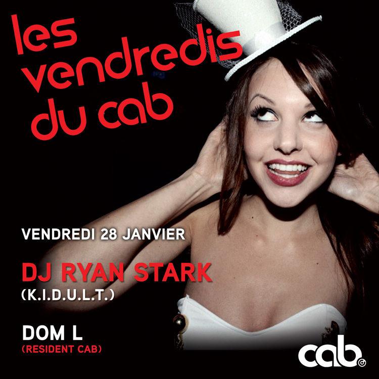 Gagnez 10×2 places pour la Soirée du vendredi au Cab avec DJ RYAN STARK (K.I.D.U.L.T) le vendredi 28 janvier 2011