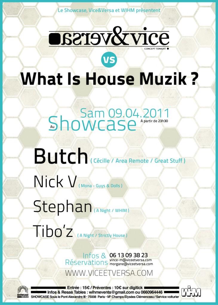 Gagnez 30×2 places pour la Soirée « Vice&Versa versus What is House Musik ? » au ShowCase avec BUTCH, NICK V, STEPHAN et TIBO'Z le samedi 9 avril 2011