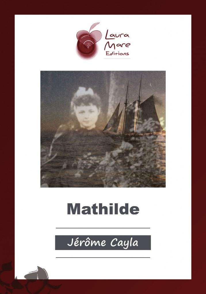 Gagnez l'ouvrage de Jérôme Cayla «Mathilde»