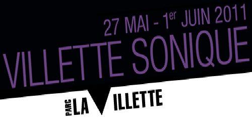 Le Festival Villette Sonique du 27 mai au 1er juin 2011