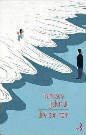 «Dire son nom», publié par Francisco Goldman : Portrait d'une vie trop brève
