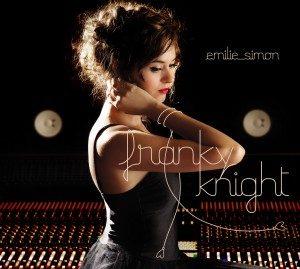 Emilie Simon : nouvel album, Franky Knight et premier single Mon chevalier