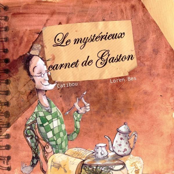 Le mystérieux carnet de Gaston de Catibou illustré par Loren Bes
