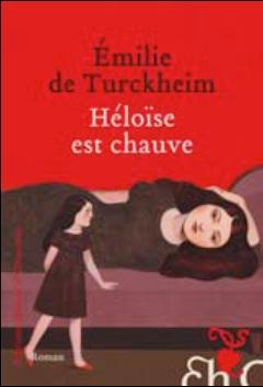 Heloïse est chauve d'Emilie de Turckheim, un roman complétement libre