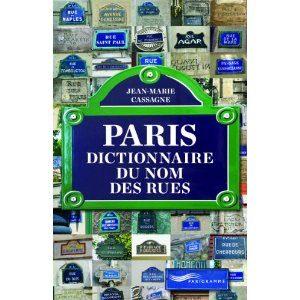 Paris dictionnaire du nom des rues de Jean-Marie Cassagne