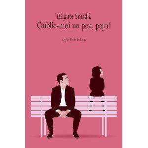Oublie-moi un peu, papa! de Brigitte Smadja
