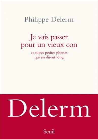 Rentrée Littéraire: Philippe Delerm, Je vais passer pour un vieux con