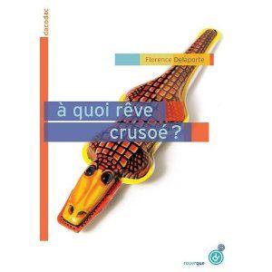 A quoi rêve Crusoé? de Florence Delaporte