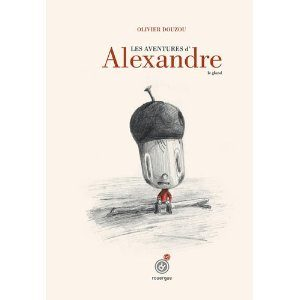 Les aventures d'Alexandre le gland d'Olivier Douzou