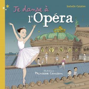 Je danse à l'opéra d'Isabelle Calabre et Princesse Camcam