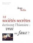Jean Solis - 12 sociétés secrètes écrivent l'Histoire
