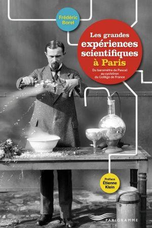 Les grandes expériences scientifiques à Paris de Frédéric Borel