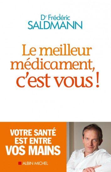 Le meilleur médicament, c'est vous ! : Frédéric Saldmann écrit contre la surmédicalisation chez Albin Michel