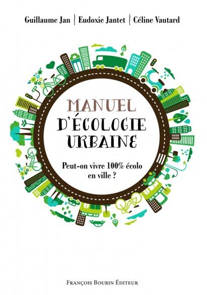 Manuel d'écologie urbaine: le guide de la «légitime résistance»