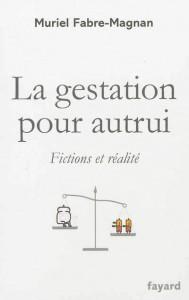 Muriel Fabre-Magnan, La gestation pour autrui. Fictions et réalités