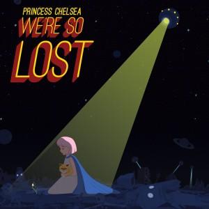 Princess Chelsea - We're so lost