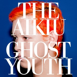 The Aikiu - Ghost Youth