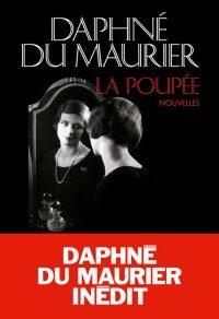 La Poupée, un recueil de nouvelles de jeunesse où éclate tout le talent de Daphné du Maurier