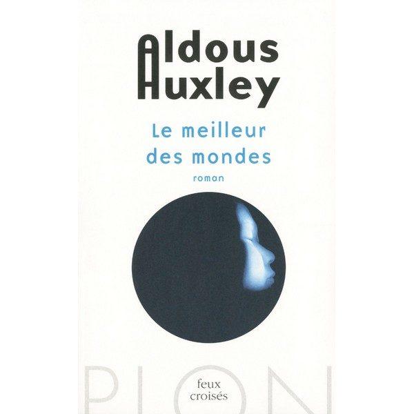Le meilleur des mondes et Temps futurs d'Aldous Huxley, science fiction ou esprit visionnaire?