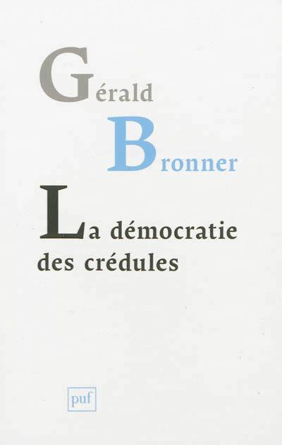Sociologie : Gérald Bronner, La démocratie des crédules aux Presses universitaires de France