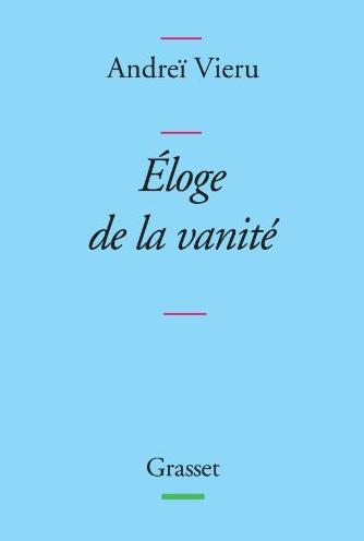 Eloge de la vanité de Andreï Vieru: La vanité est-elle un mal?