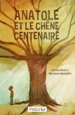 Anatole et le chêne centenaire de Corinne Boutry et Marianne Alexandre