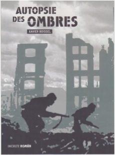 Autopsie des ombres de Xavier Boissel, dans la guerre, tout est simple, mais le plus simple est difficile.