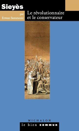 Le révolutionnaire et le conservateur : les deux faces de Sieyès par Erwan Sommerer