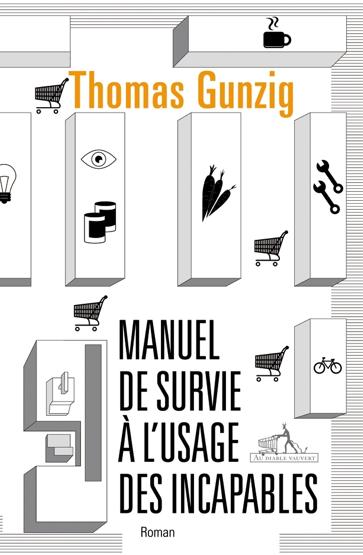 Manuel de survie à l'usage des incapables: Thomas Gunzig secoue la Rentrée littéraire