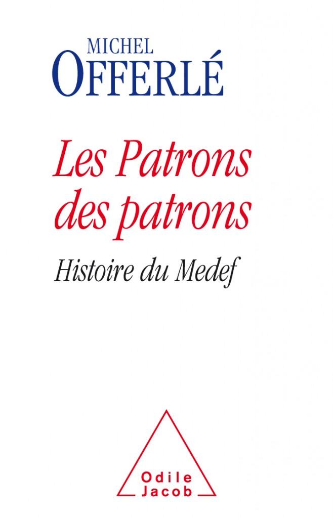 Les patrons des patrons : Michel Offerlé fait l'histoire du Medef