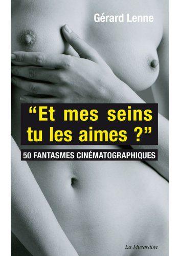 Et mes seins, tu les aimes ?, 50 fantasmes cinématographiques aux éditions La Musardine