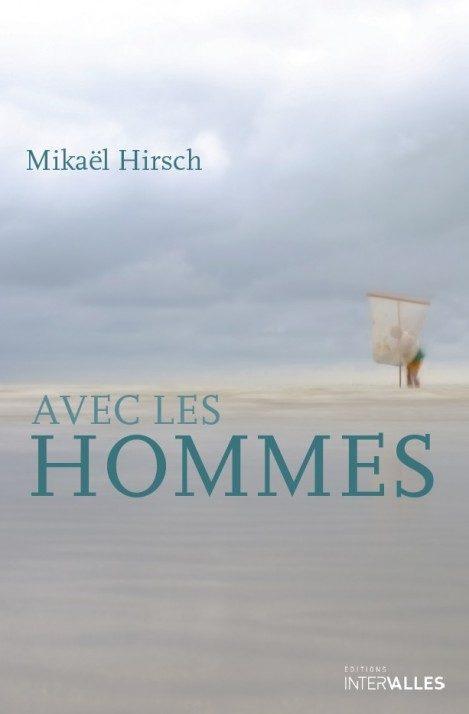 Avec les hommes : petit portrait entre amis par Mikaël Hirsch