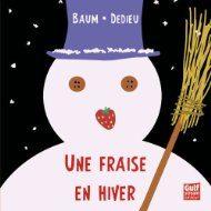 Une fraise en hiver de Gilles Baum et Thierry Dedieu
