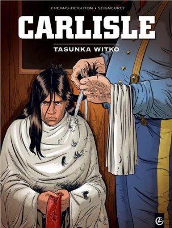 Carlisle/Tasunka Witko d'Edouard Chevais-Deighton et Laurent Seigneuret