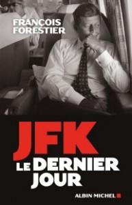 François Forestier, JFK. Le dernier jour