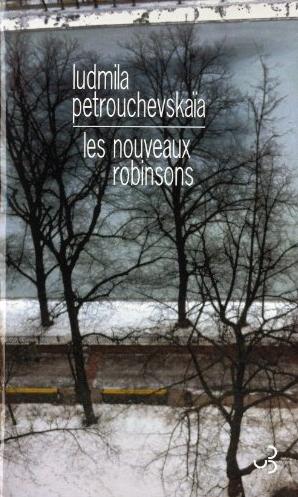 Les nouveaux robinsons: entrez dans le monde fantastique de Ludmila Petrouchevskaïa