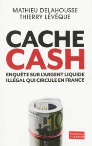 Mathieu Delahousse et Thierry Leveque, Cache cash. Enquête sur l'argent liquide illégal qui circule en France