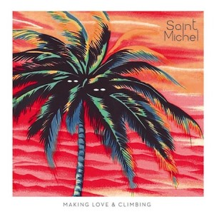 Saint Michel, Making Love & Climbing, Columbia : Sony Music