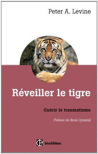 Peter A. Levine, Réveiller le tigre. Guérir le traumatisme
