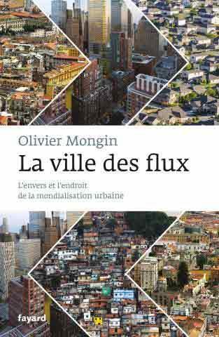 La ville des flux d'Olivier Mongin, L'envers et l'endroit de la mondialisation urbaine.