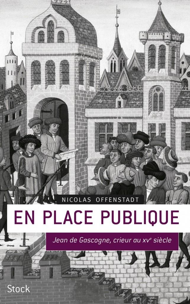 Nicolas Offenstadt, En place publique. Jean de Gascogne, crieur au XV siècle