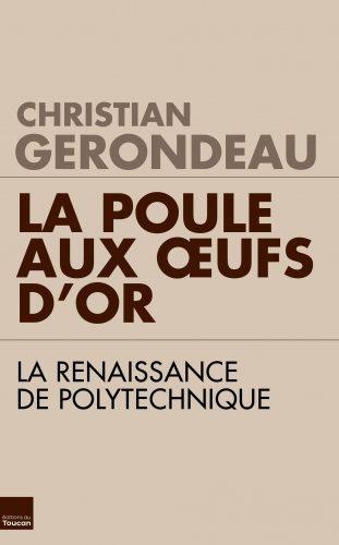 Christian Gerondeau : La poule aux œufs d'or, La renaissance de Polytytechnique