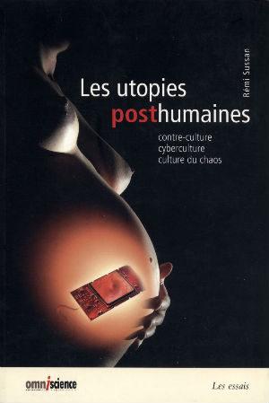 Les utopies posthumaines, de Rémi Sussan