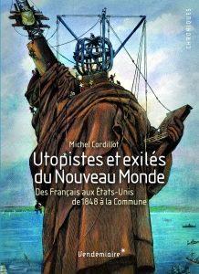 Michel Cordillot, Utopistes et exilés du nouveau monde. Des Français aux Etats-Unis de 1848 à la Commune
