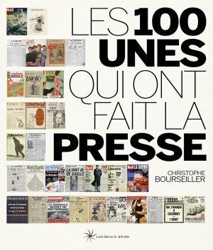 Les 100 unes qui ont fait la presse de Christophe Bourseiller