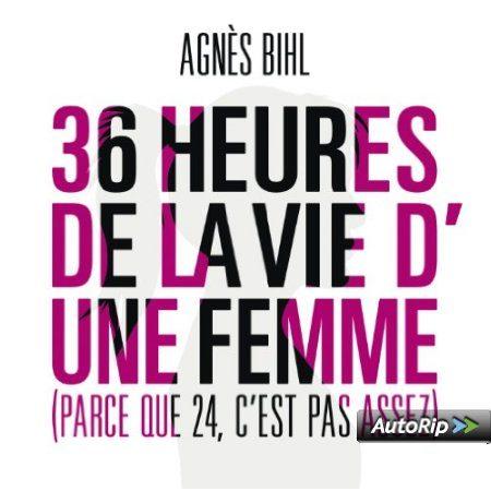 [Chronique] 36 heures de la vie d'une femme, le quotidien très habité d'Agnès Bihl
