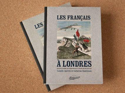 Isabelle Janvrin et Catherine Rawlinson, Les Français à Londres de Guillaume le conquérant à Charles de Gaulle