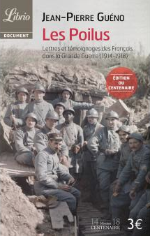 Les Poilus de Jean-Pierre Guéno : lettres et témoignages des Français