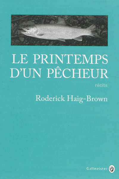 Le printemps du pêcheur de Roderick Haig-Brown, un classique du Nature Writing.