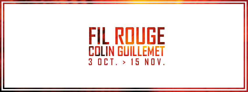 Exposition « FIL ROUGE » de Colin Guillemet à la Galerie Le point Fort !